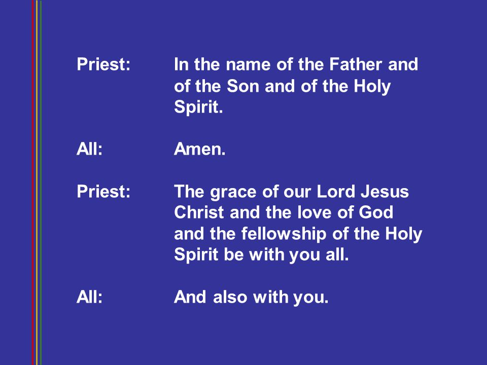 Priest:. In the name of the Father and. of the Son and of the Holy