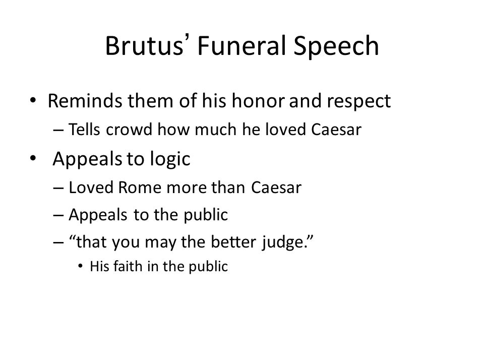 brutus speech Caesar is dead and the people are looking for their next ruler, so are easily  suede in the tide of opinions two different speeches, two possible.
