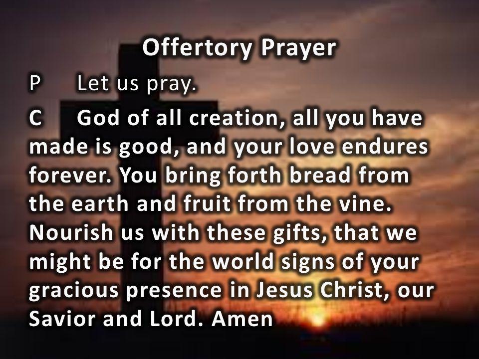 Offertory Prayer P Let us pray.