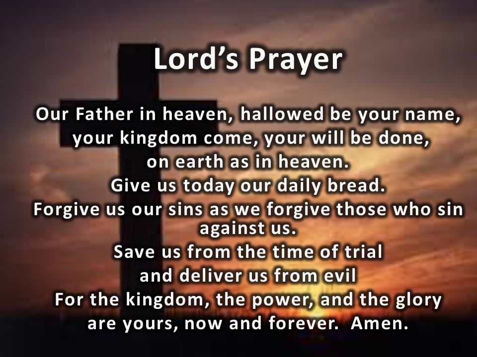 Lord's Prayer Our Father in heaven, hallowed be your name,