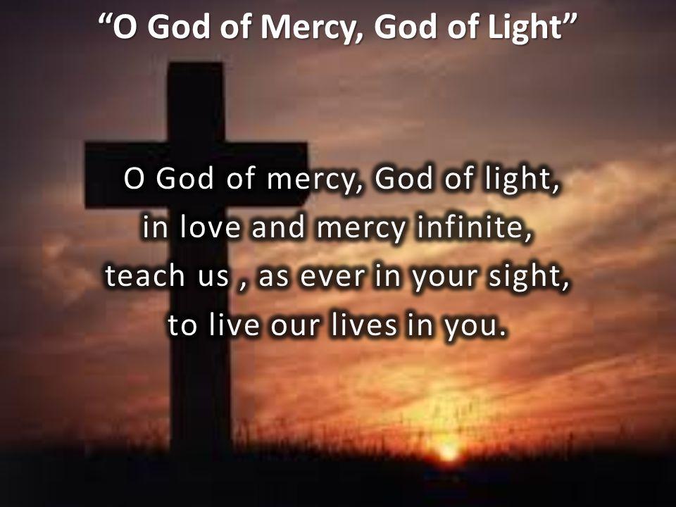 O God of Mercy, God of Light