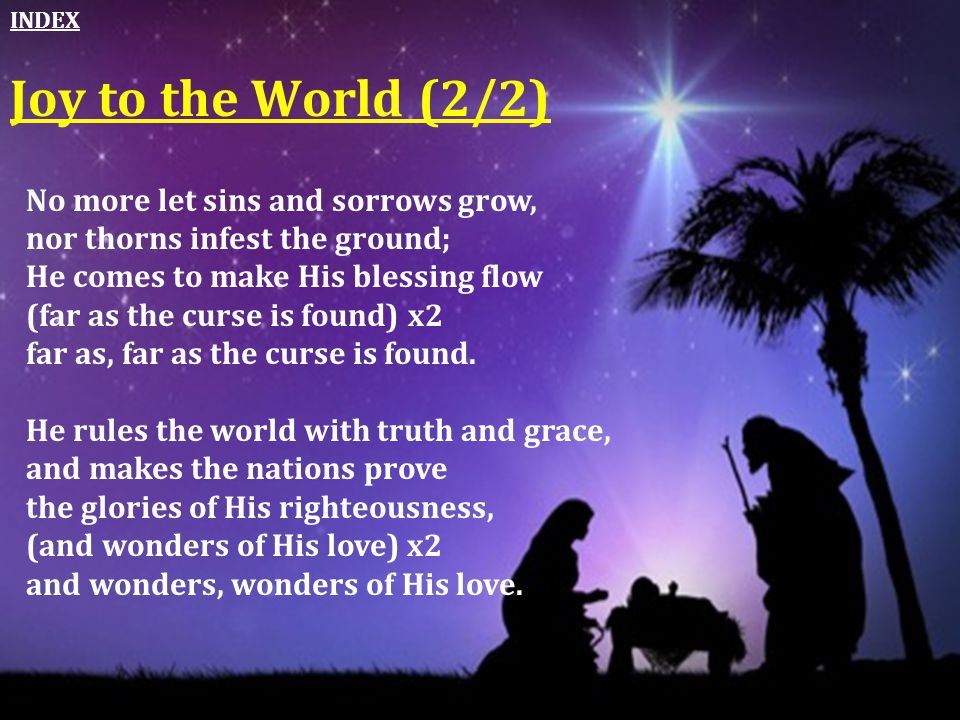 Joy to the World (2/2) No more let sins and sorrows grow,