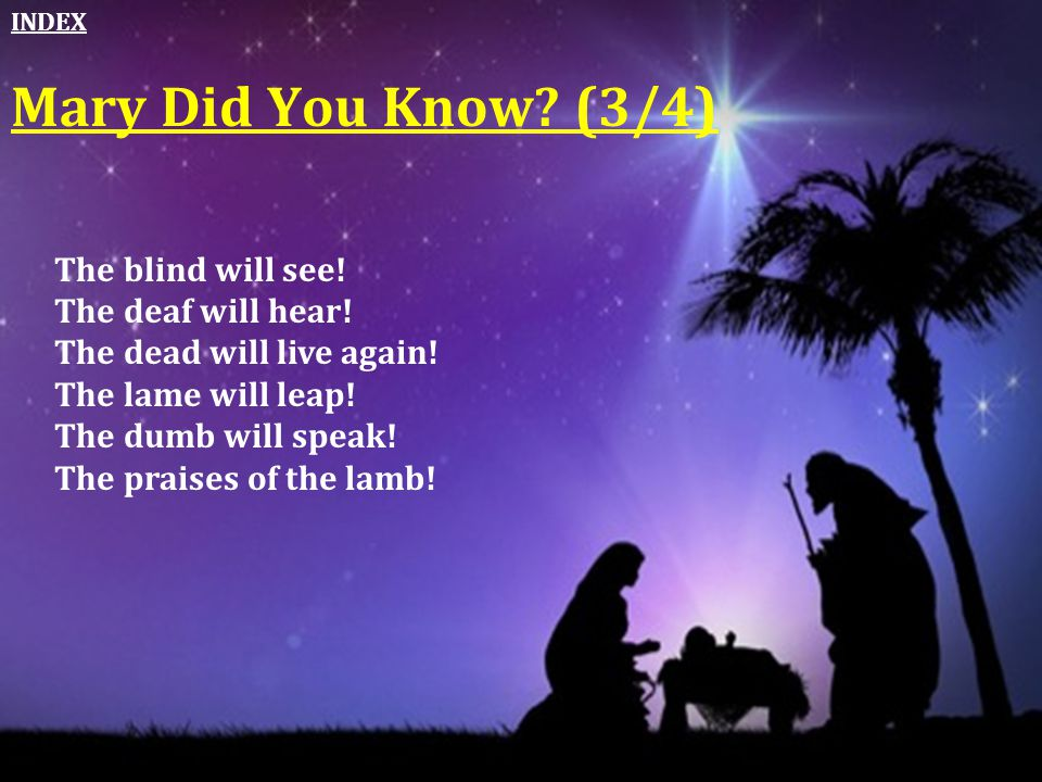 Mary Did You Know (3/4) The blind will see! The deaf will hear!