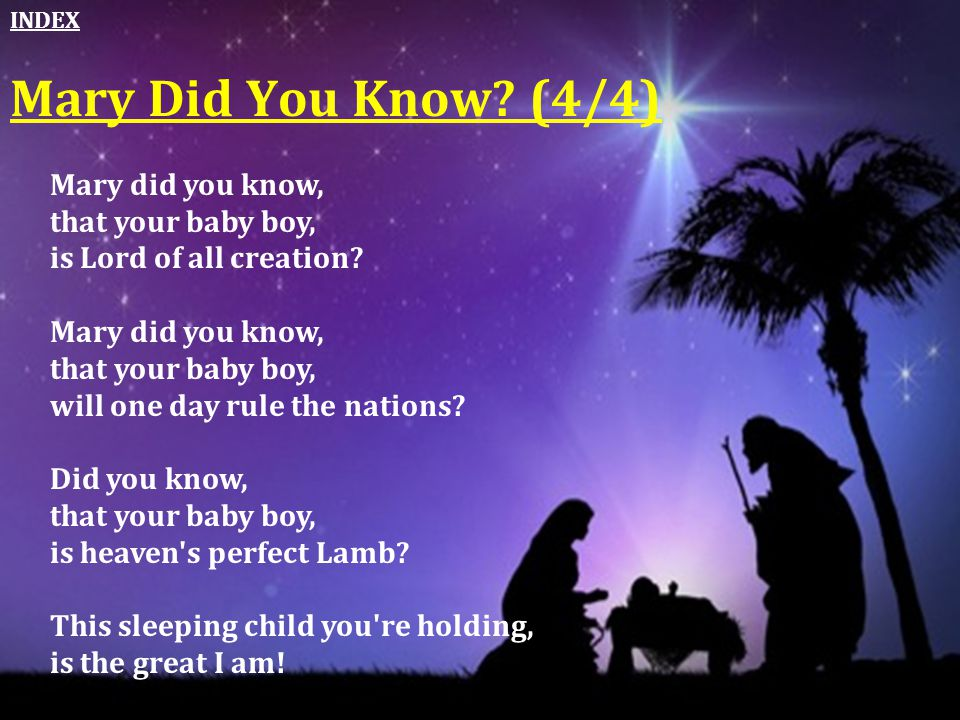 Mary Did You Know (4/4) Mary did you know, that your baby boy,