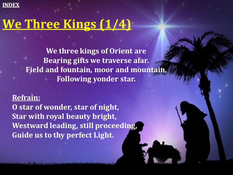 We Three Kings (1/4) We three kings of Orient are