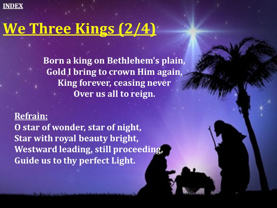 We Three Kings (2/4) Born a king on Bethlehem s plain,