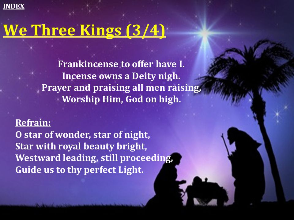 We Three Kings (3/4) Frankincense to offer have I.