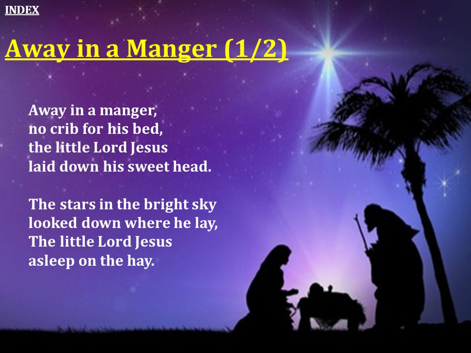 Away in a Manger (1/2) Away in a manger, no crib for his bed,