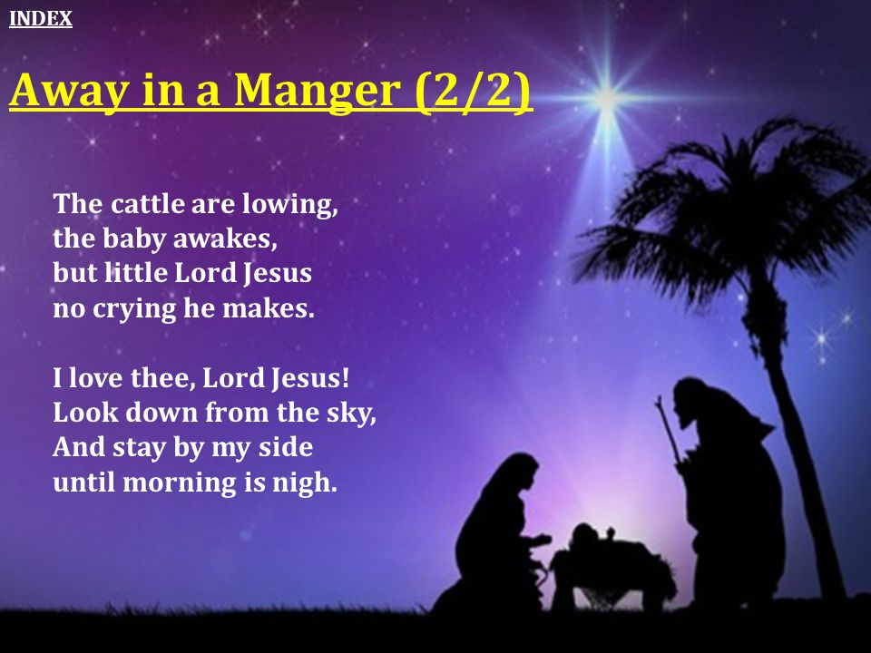 Away in a Manger (2/2) The cattle are lowing, the baby awakes,