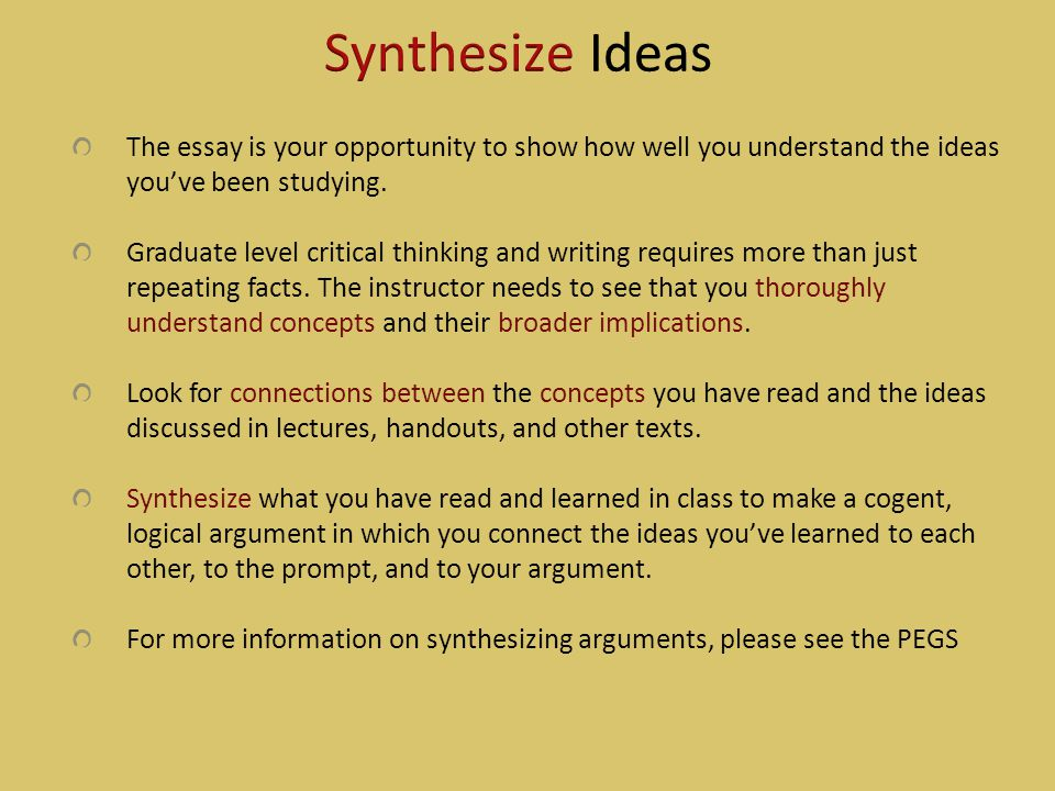 Synthesize Ideas The essay is your opportunity to show how well you understand the ideas you've been studying.