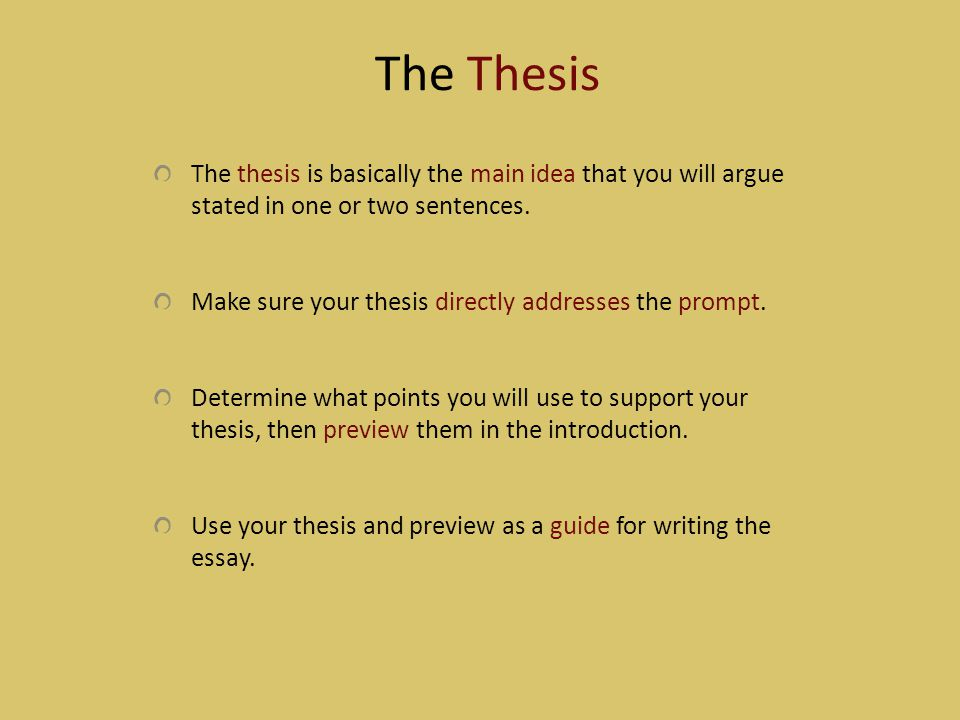 The Thesis The thesis is basically the main idea that you will argue stated in one or two sentences.
