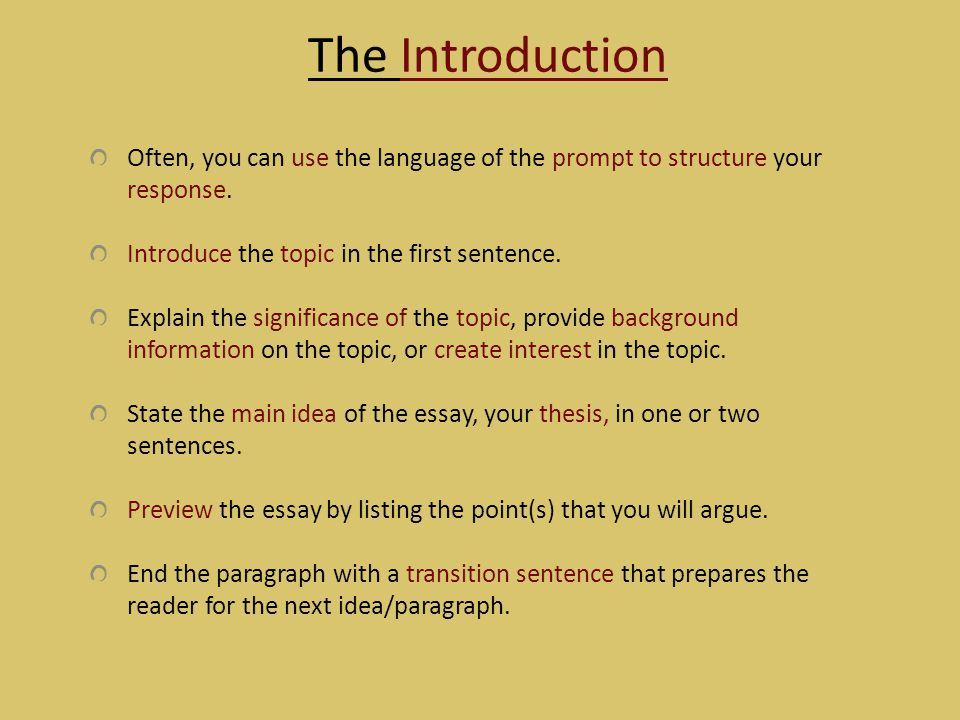 The Introduction Often, you can use the language of the prompt to structure your response. Introduce the topic in the first sentence.