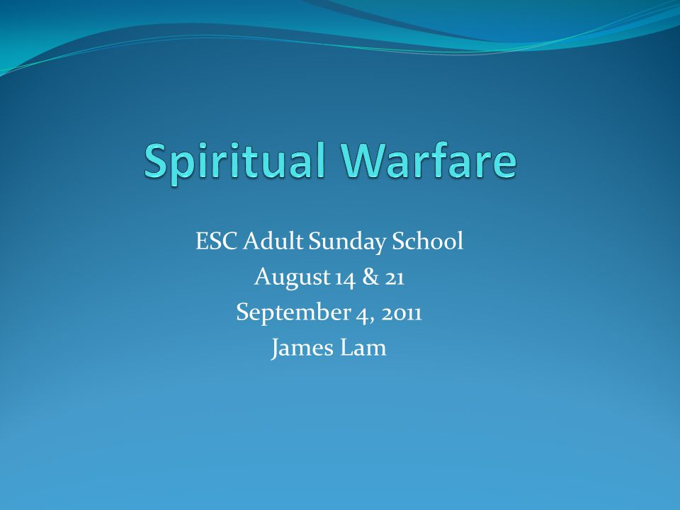 ESC Adult Sunday School August 14 & 21 September 4, 2011 James Lam