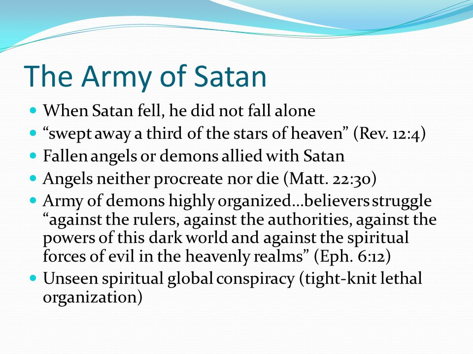 The Army of Satan When Satan fell, he did not fall alone