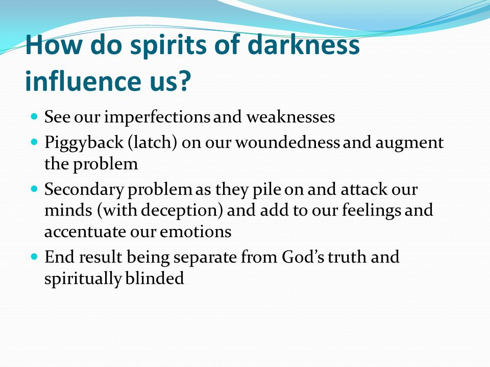How do spirits of darkness influence us