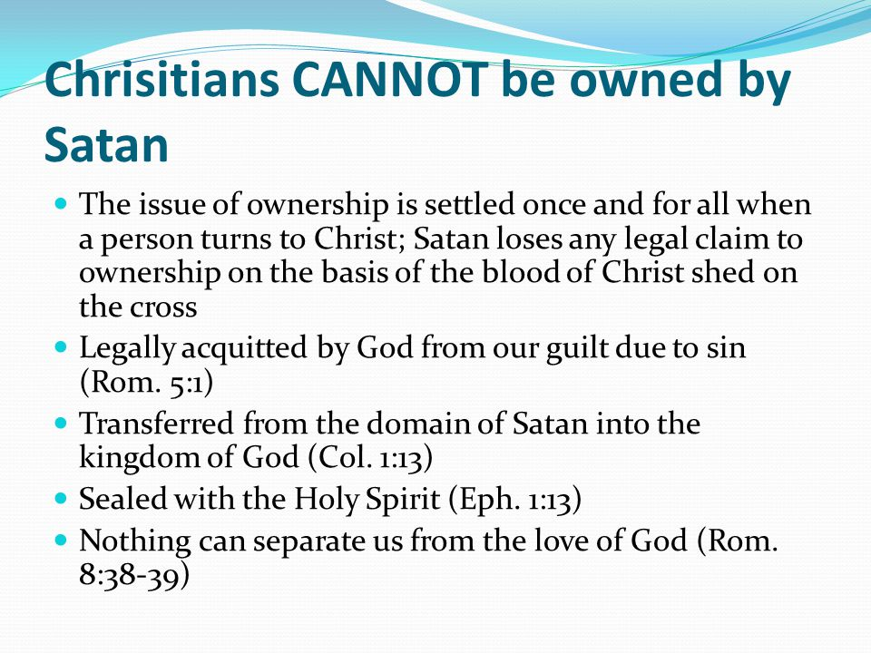 Chrisitians CANNOT be owned by Satan