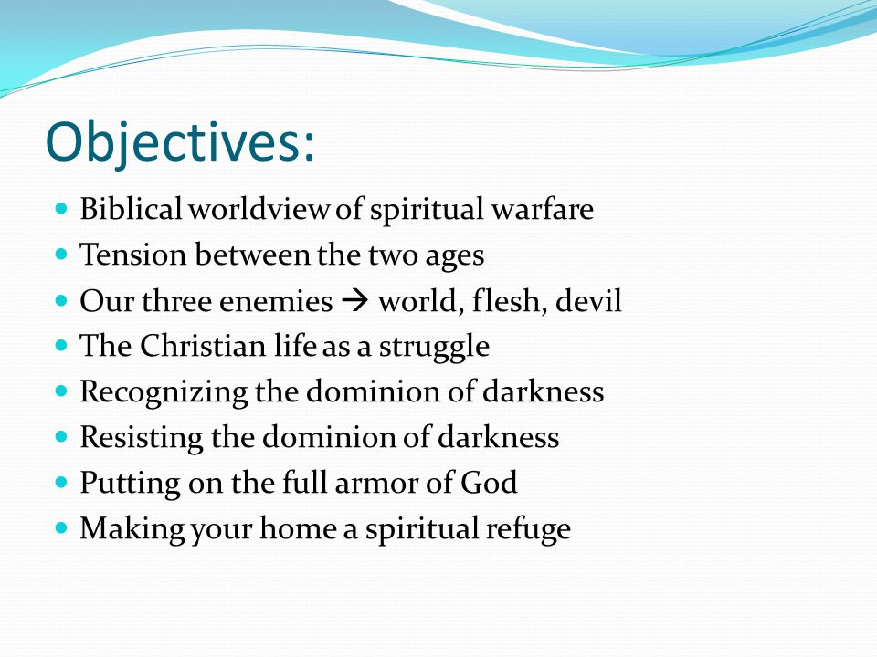 Objectives: Biblical worldview of spiritual warfare