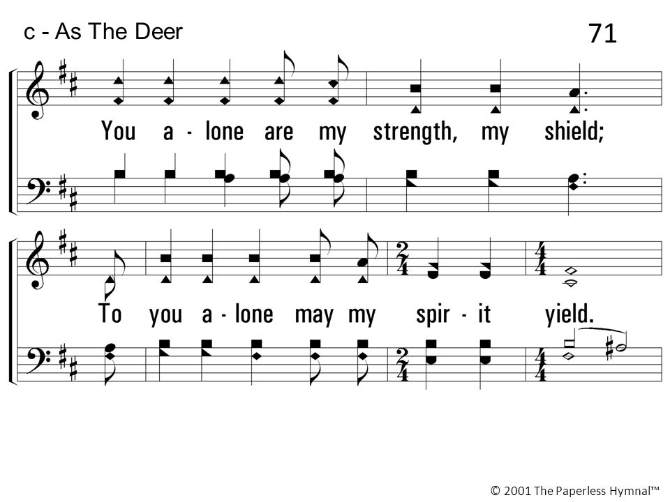 71 c - As The Deer You alone are my strength, my shield;