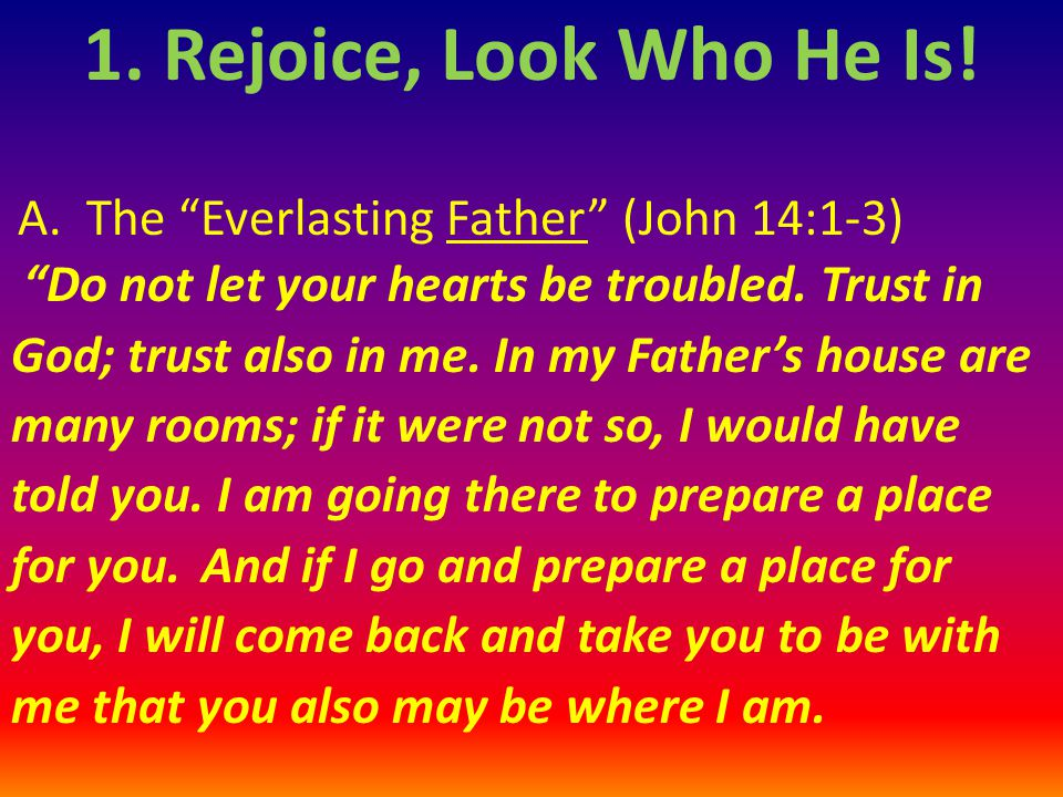 1. Rejoice, Look Who He Is! A. The Everlasting Father (John 14:1-3)