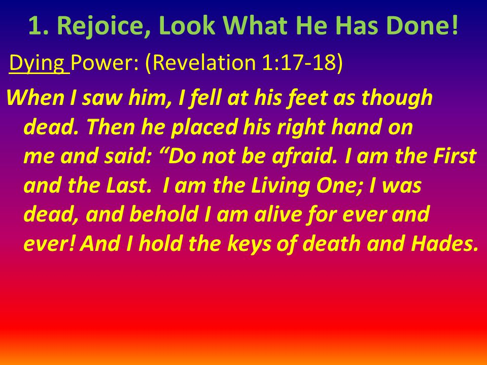 1. Rejoice, Look What He Has Done!