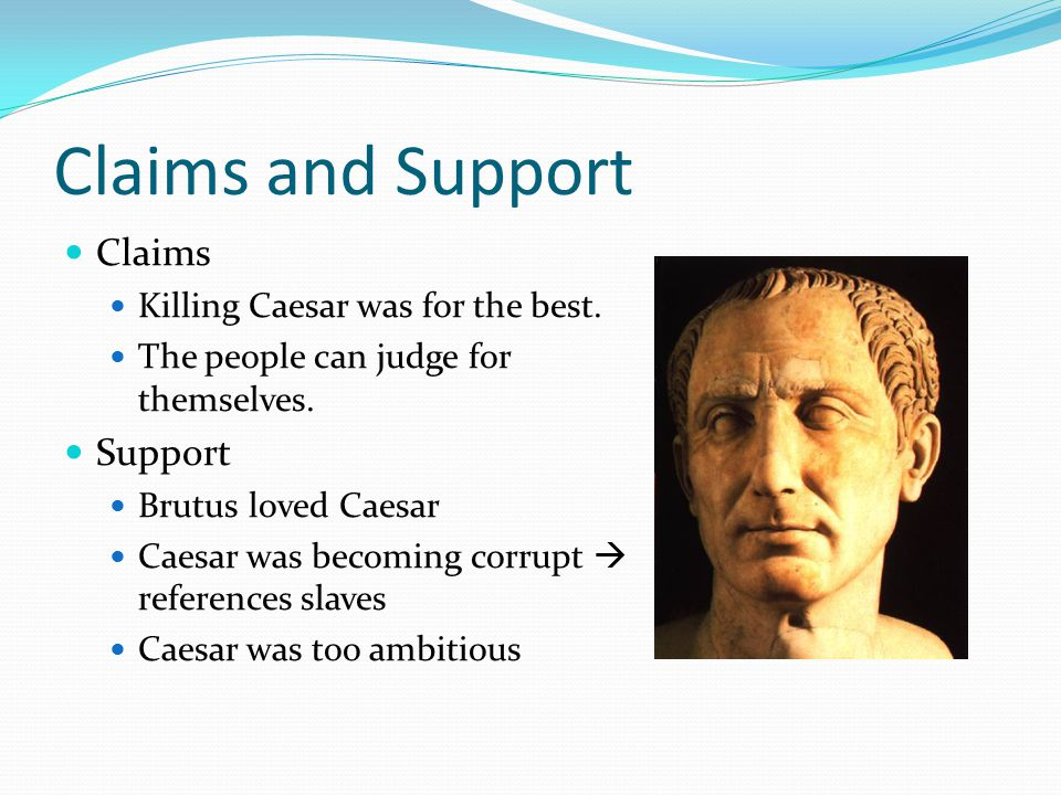 Claims and Support Claims Support Killing Caesar was for the best.