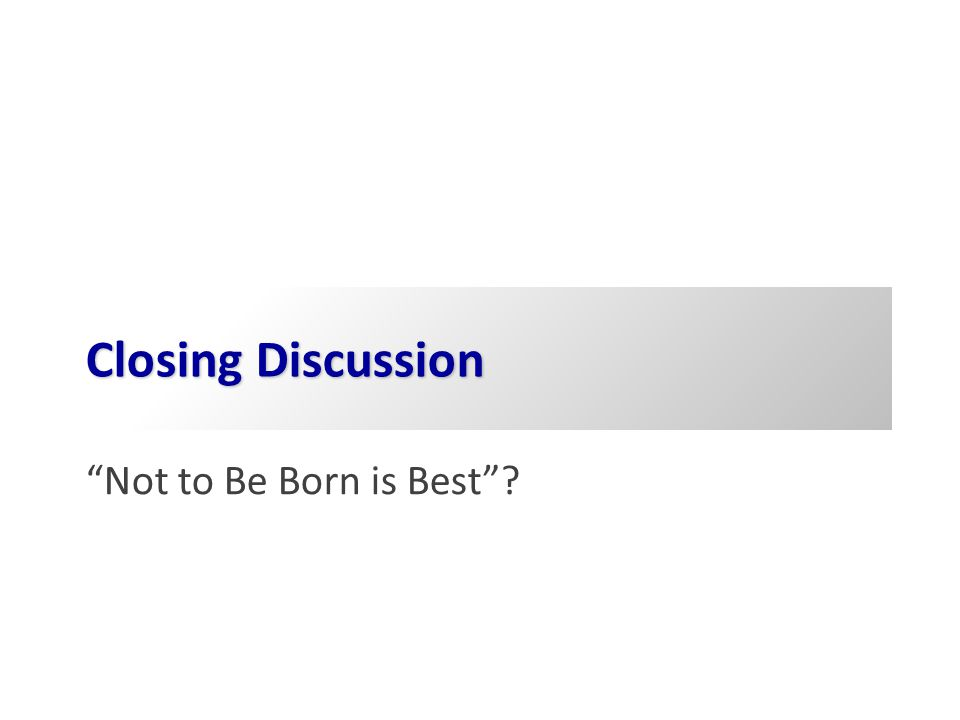Closing Discussion Not to Be Born is Best 1-13-99