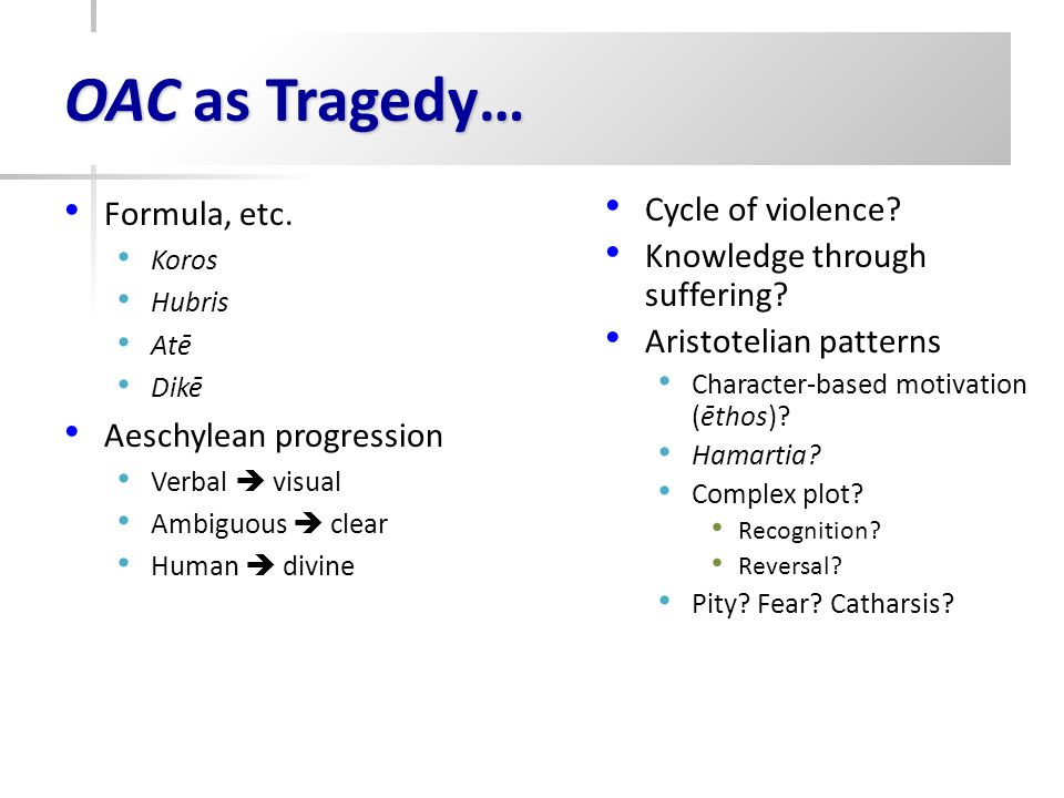 OAC as Tragedy… Formula, etc. Aeschylean progression