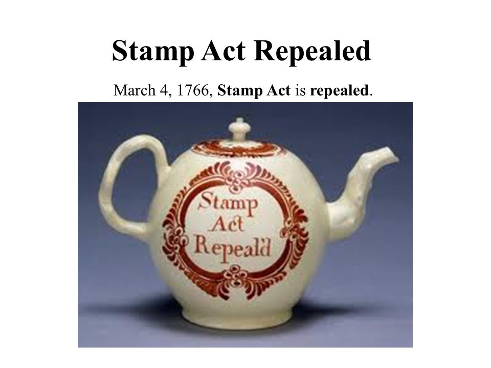 March 4, 1766, Stamp Act is repealed.
