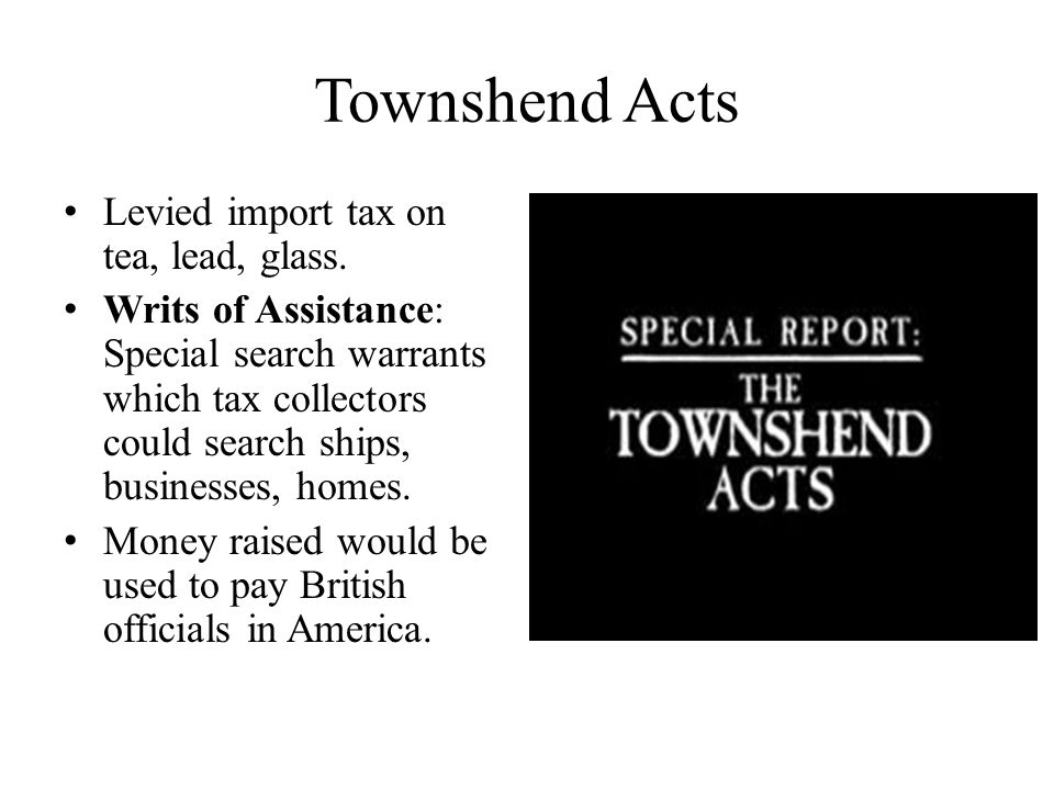 Townshend Acts Levied import tax on tea, lead, glass.