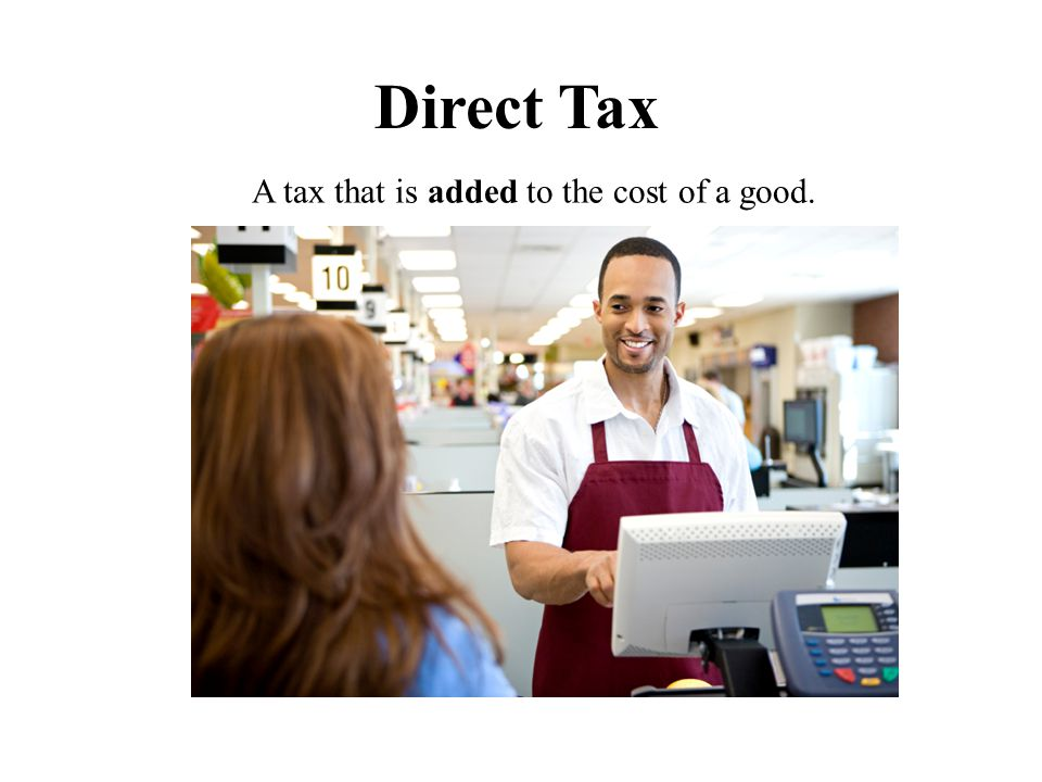 A tax that is added to the cost of a good.