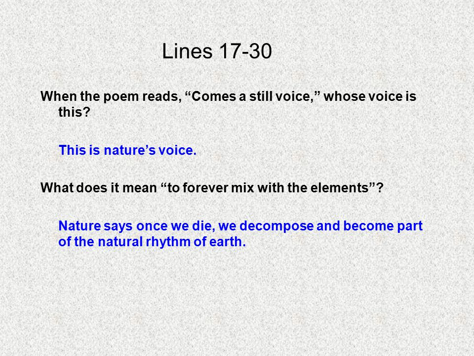 Lines 17-30 When the poem reads, Comes a still voice, whose voice is this This is nature's voice.