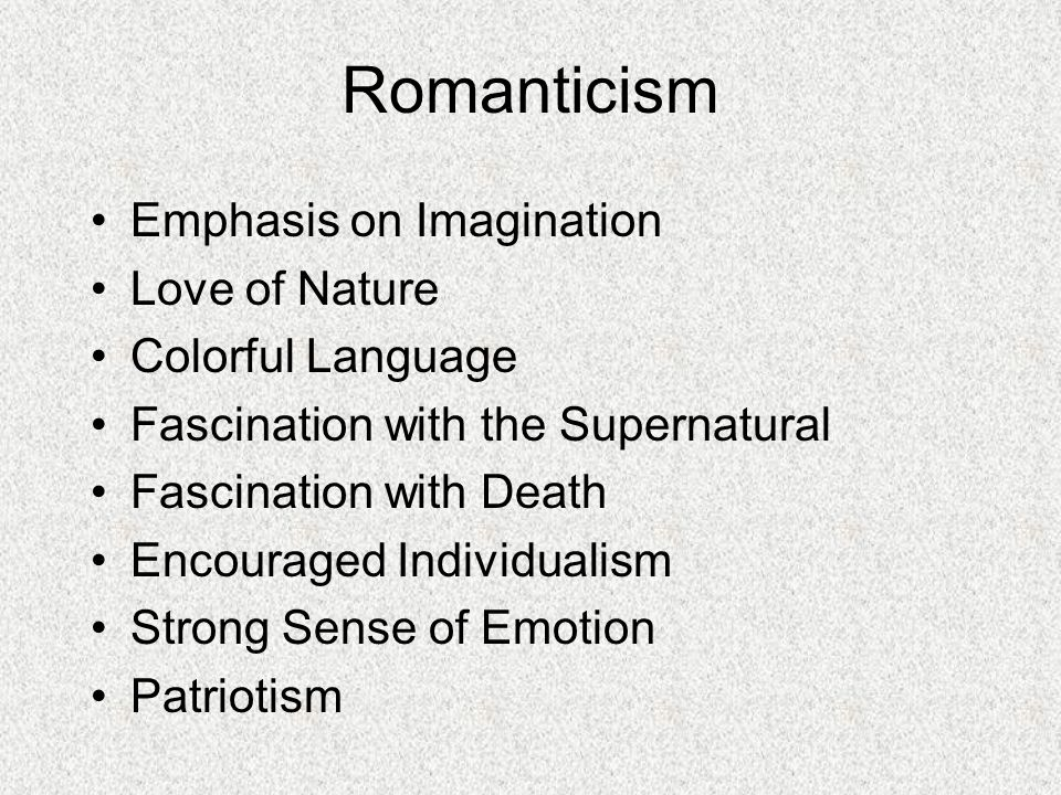Romanticism Emphasis on Imagination Love of Nature Colorful Language