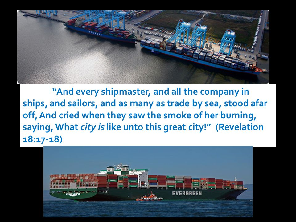 And every shipmaster, and all the company in ships, and sailors, and as many as trade by sea, stood afar off, And cried when they saw the smoke of her burning, saying, What city is like unto this great city! (Revelation 18:17-18)