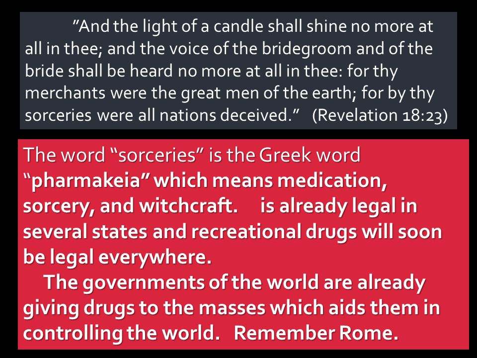 And the light of a candle shall shine no more at all in thee; and the voice of the bridegroom and of the bride shall be heard no more at all in thee: for thy merchants were the great men of the earth; for by thy sorceries were all nations deceived. (Revelation 18:23)
