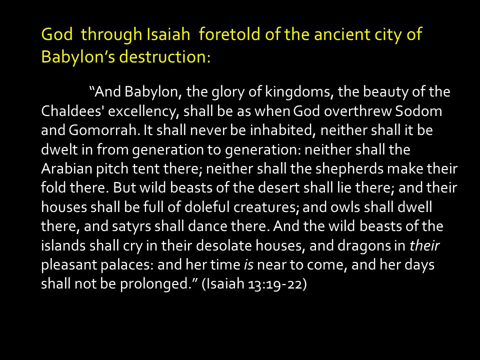 God through Isaiah foretold of the ancient city of Babylon's destruction: