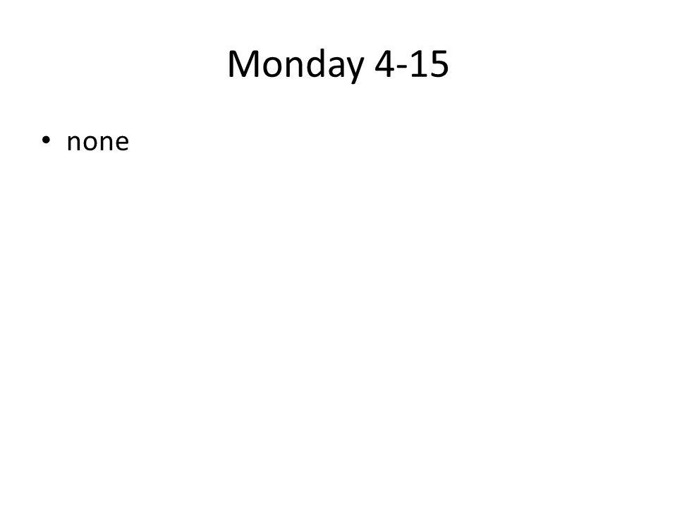 Monday 4-15 none