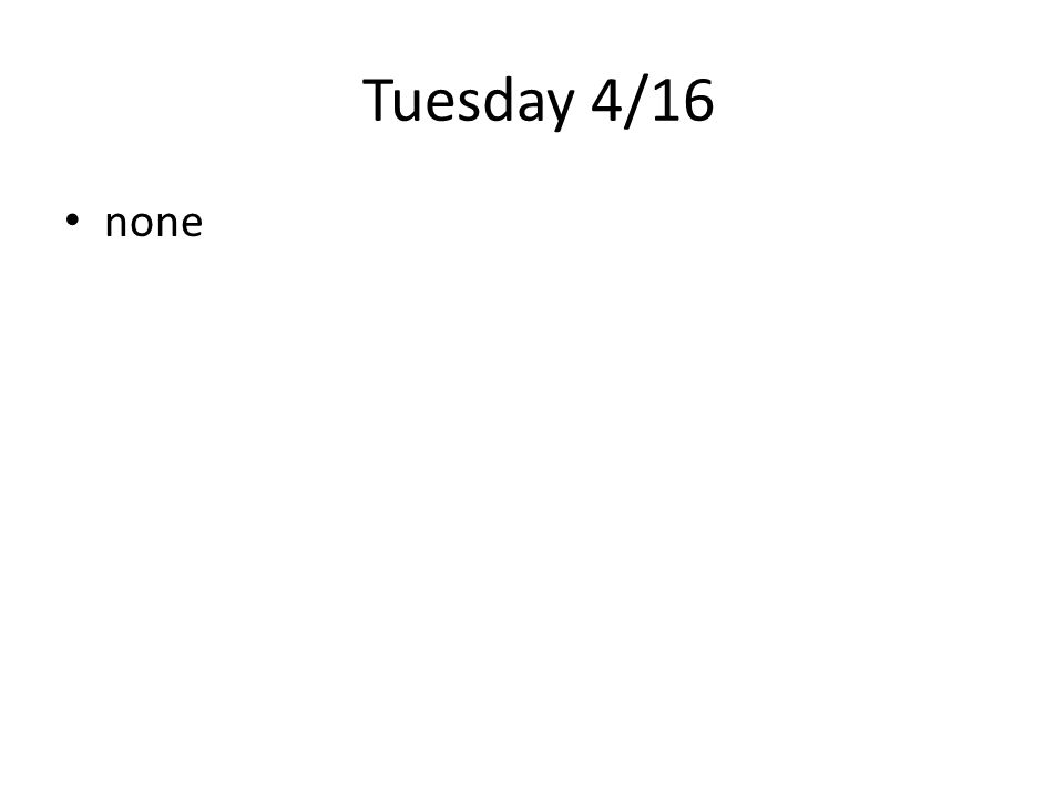 Tuesday 4/16 none