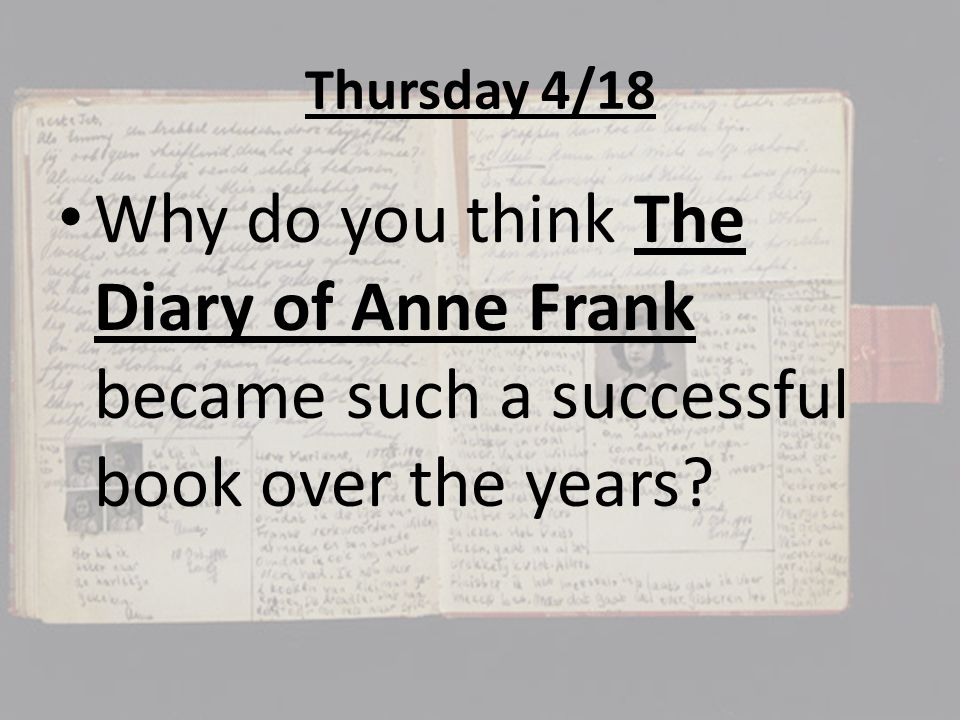 Thursday 4/18 Why do you think The Diary of Anne Frank became such a successful book over the years
