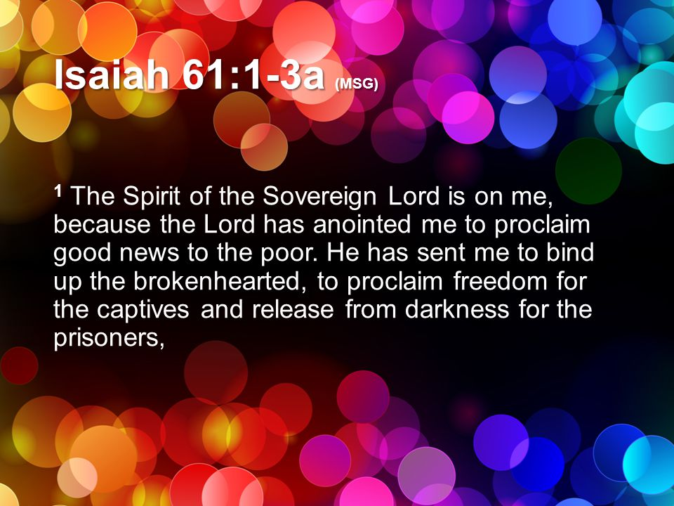 Isaiah 61:1-3a (MSG)