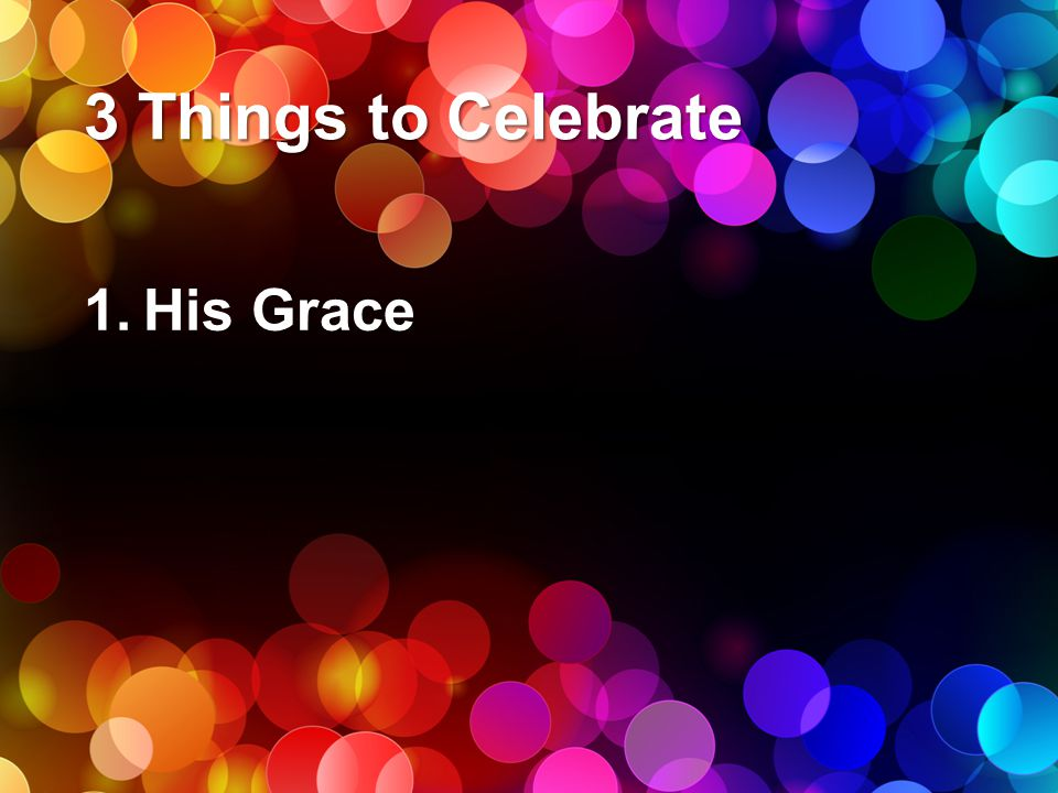 3 Things to Celebrate His Grace