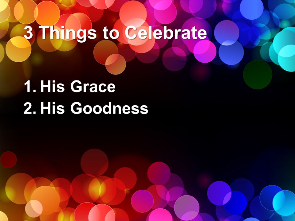 3 Things to Celebrate His Grace His Goodness