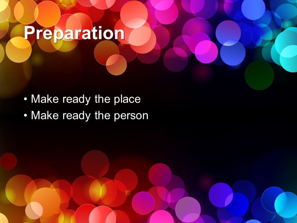Preparation Make ready the place Make ready the person