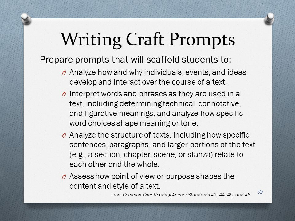 Writing Craft Prompts Prepare prompts that will scaffold students to: