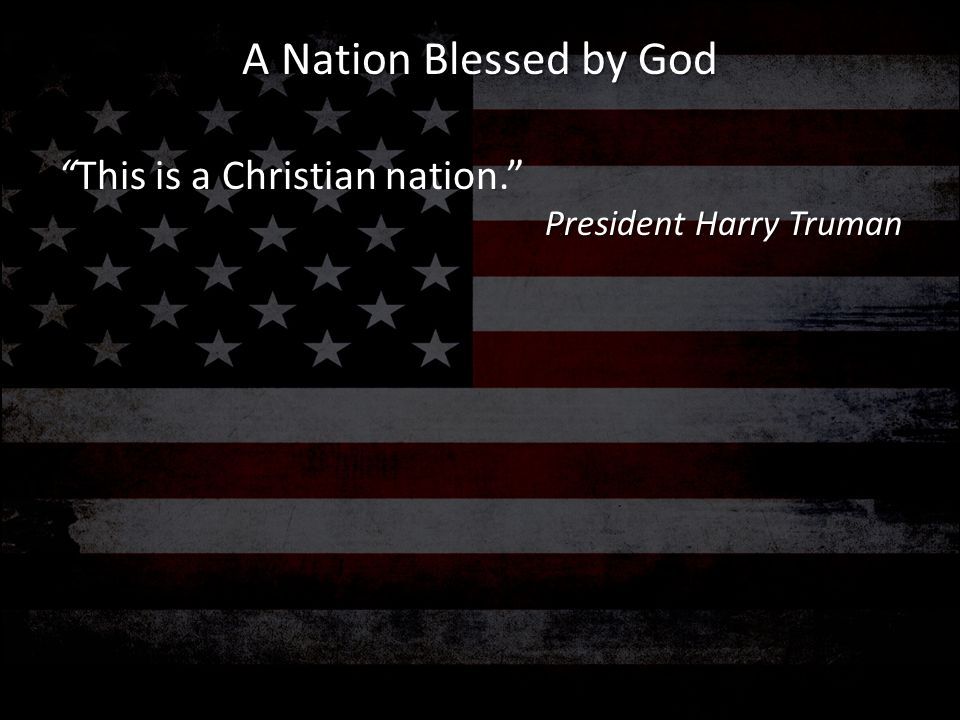 A Nation Blessed by God This is a Christian nation.
