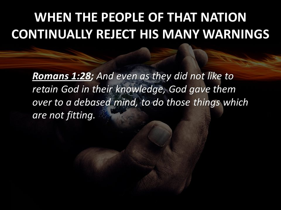 WHEN THE PEOPLE OF THAT NATION CONTINUALLY REJECT HIS MANY WARNINGS