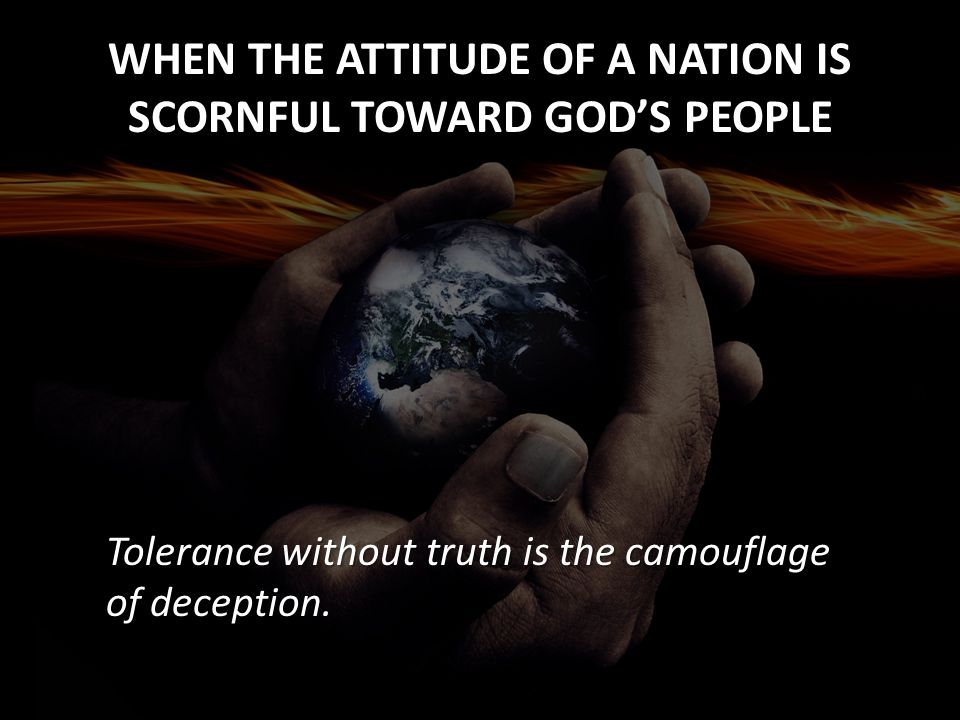 WHEN THE ATTITUDE OF A NATION IS SCORNFUL TOWARD GOD'S PEOPLE