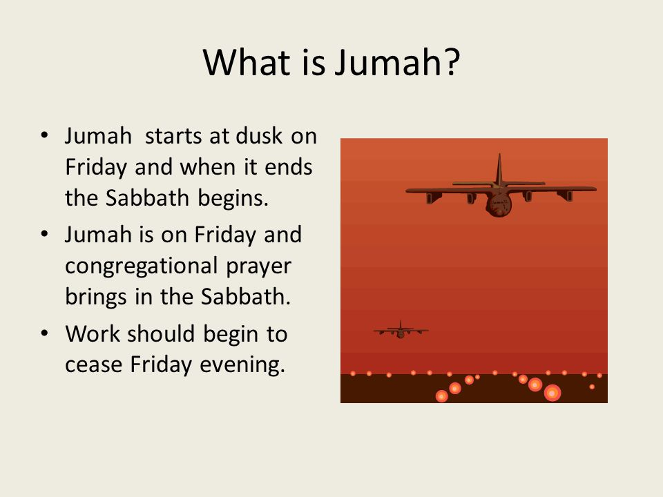 What is Jumah Jumah starts at dusk on Friday and when it ends the Sabbath begins.