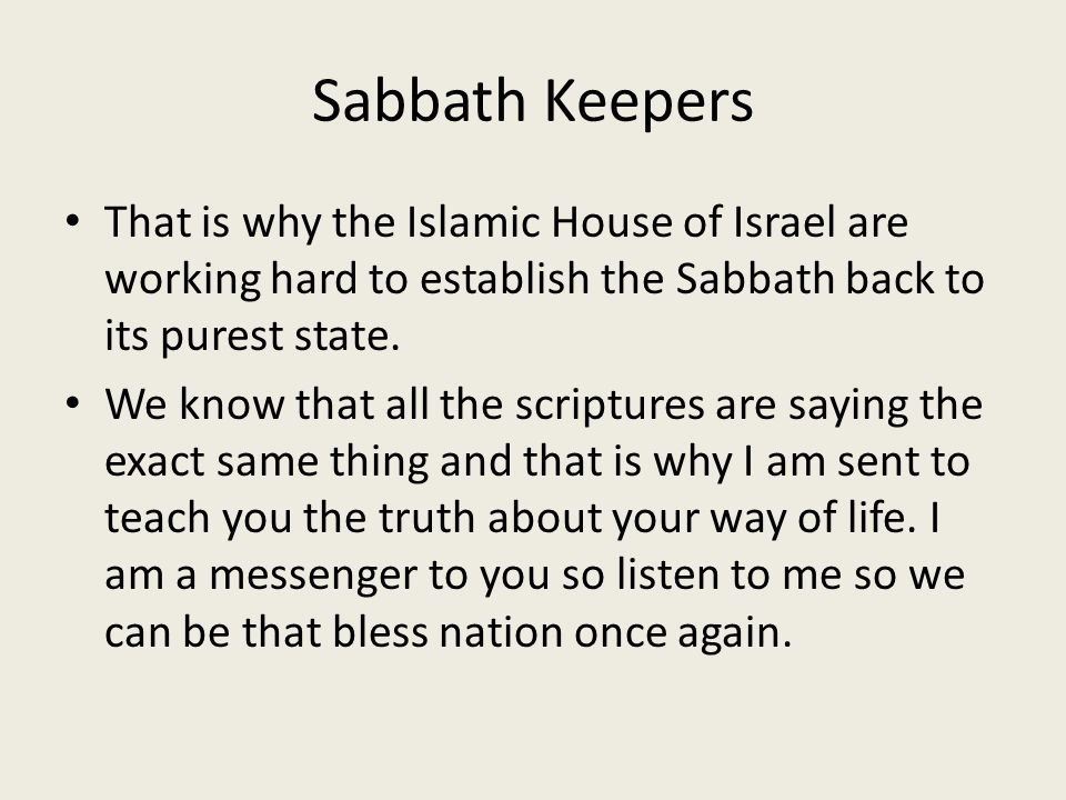 Sabbath Keepers That is why the Islamic House of Israel are working hard to establish the Sabbath back to its purest state.