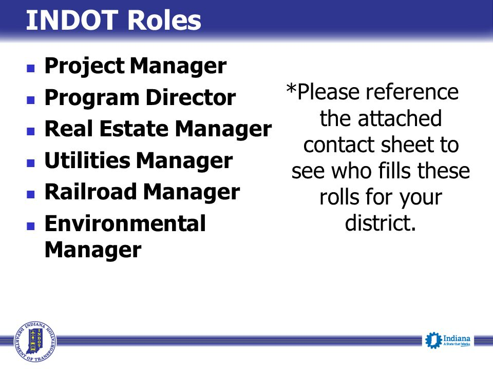 INDOT Roles *Please reference the attached contact sheet to see who fills these rolls for your district.