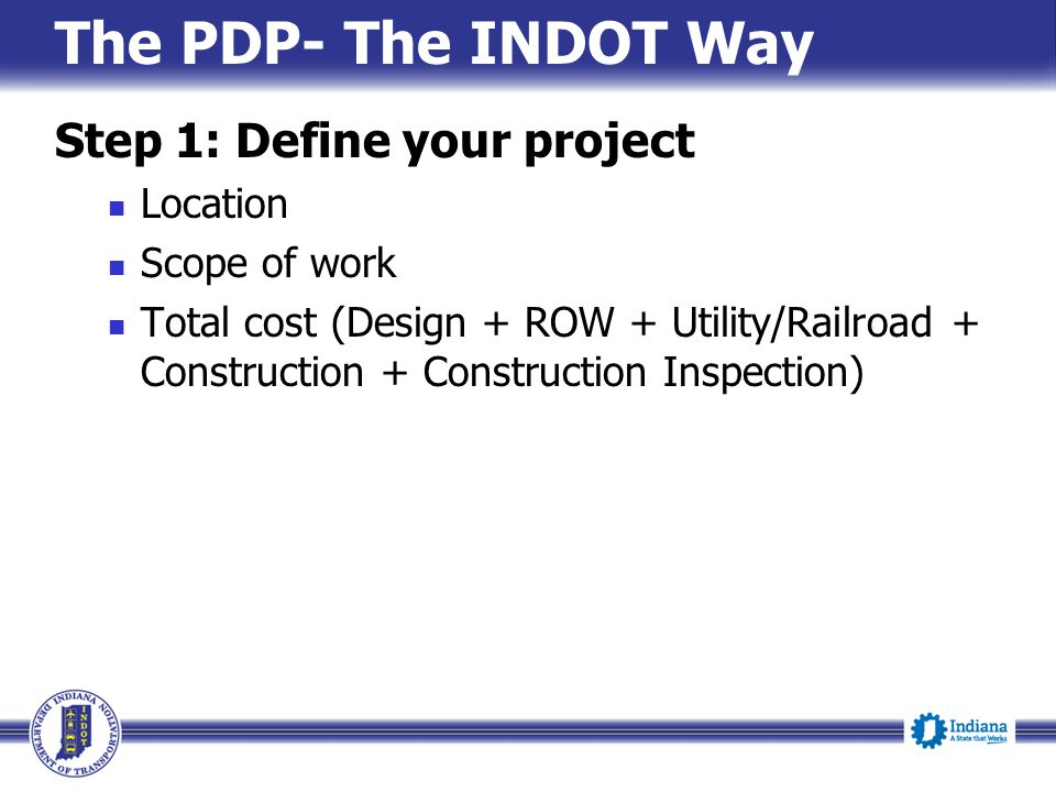 The PDP- The INDOT Way Step 1: Define your project Location
